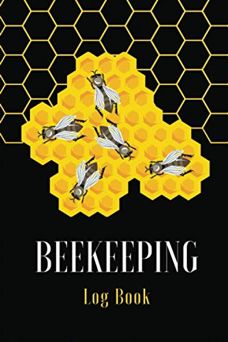 Beekeeping Log Book: Beehive Journal Inspection Checklist and Beekeepers Notes and Observations | Beekeeping Notebook Beekeeper Organize Tracker ... Print Design Cover | Gift for Beekeepers