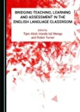 Bridging Teaching, Learning and Assessment in the English Language Classroom