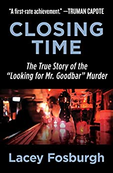 """Closing Time: The True Story of the """"Looking for Mr. Goodbar"""" Murder by [Lacey Fosburgh]"""