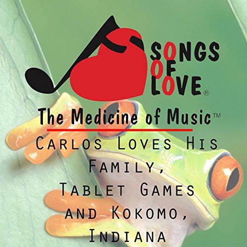 Carlos Loves His Family, Tablet Games and Kokomo, Indiana