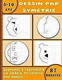 Dessin par symétrie – Apprends à reproduire un modèle – Et colorie ton dessin – 5 – 10ans – 87 dessins: Livre de dessin pour enfant – Apprendre à dessiner - grand format 21.59 x 27.94cm