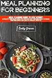 Meal Planning for Beginners: Meal Planning Guide to Lose Weight - An Healthy Food Recipe Book With Over 200 Easy Prepared Meals to Change Your Food Habits and Lead to a Healthy Lifestyle