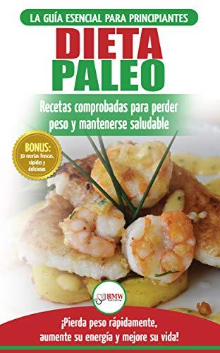 Dieta Paleo: Guía Para Principiantes Del Plan De Dieta Paleo: Recetas Probadas...