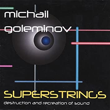 Superstrings - Destruction and Recreation of Sound (Electronic and Computer Music)