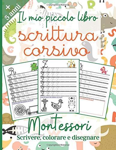 Il Mio Piccolo Libro : Scrittura Corsivo: Montessori +5 anni : Imparare a scrivere in corsivo - libro di attività per bambini - Elementare 1