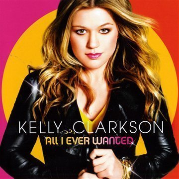 All I Ever Wanted [CD + DVD] By Kelly Clarkson (2009-03-09)