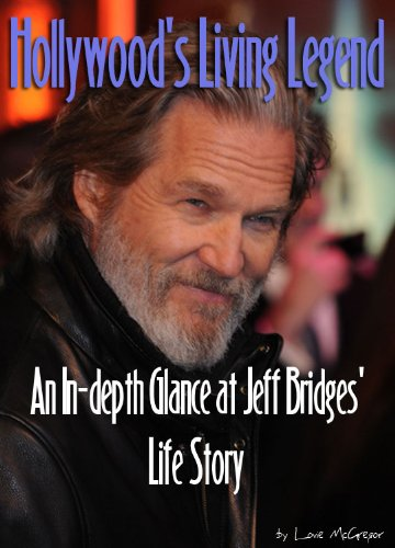 Hollywood's Living Legend - An In-depth Glance at Jeff Bridges' Life Story (English Edition)
