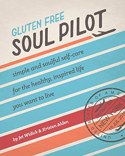 Gluten Free Soul Pilot: Simple and soulful self-care for the healthy, inspired life you want to live