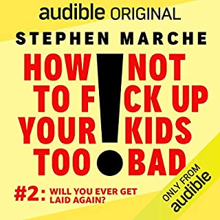 Ep. 2: Will You Ever Get Laid Again? (How Not to F*ck Up Your Kids Too Bad) cover art