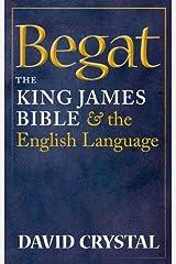 Begat: The King James Bible and the English Language Kindle Edition