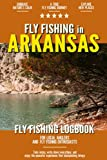Fly Fishing in Arkansas: Fly Fishing Log Book for Local Backyard Anglers and Wild Adventure Enthusiasts | Over 100 pages to Log Fishing Trips and Experiences | Essential Journal for the Tackle Box