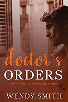 Doctor's Orders (Copper Creek Book 2) by [Wendy Smith, Ariadne Wayne]