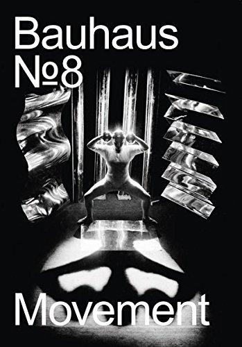 The Bauhaus Dessau Foundation's magazine No. 8: Movement: The Magazine of the Bauhaus Dessau Foundation (bauhaus. Die Zeitschrift der Stiftung Dessau, Band 8)