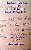 """Il Profeta di Venice Into a Life: Stuart Z. Perkoff Poesie 1956 - 1973 : cura e versioni in lingua italiana di (Collana: """"Seguire le Immagini"""" - Collezione Traduzioni di Poesia Vol. 2)"""