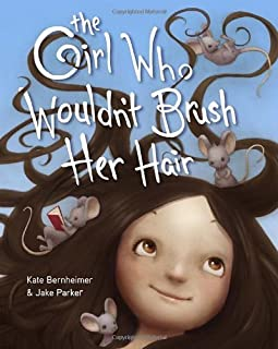 The Girl Who Wouldn't Brush Her Hair by Kate Bernheimer (2-Dec-2013) Hardcover
