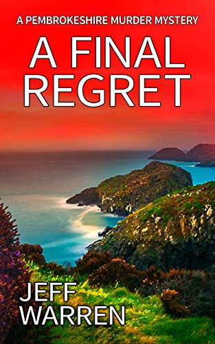 A Final Regret: A Pembrokeshire Murder Mystery by [Jeff Warren]