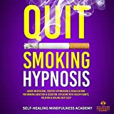 Quit Smoking Hypnosis: Guided Meditations, Positive Affirmations & Visualizations for Smoking Addiction & Cessation, Replacing With Healthy Habits, Relation & Healing Deep Sleep