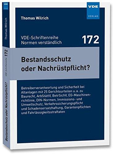 Bestandsschutz oder Nachrüstpflicht?: Betreiberverantwortung und Sicherheit bei Altanlagen mit 25 Gerichtsurteilen u. a. zu Baurecht, ArbStättV, ... (VDE-Schriftenreihe - Normen verständlich Bd.172)