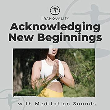 Acknowledging New Beginnings with Meditation Sounds