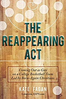 [Kate Fagan]のThe Reappearing Act: Coming Out as Gay on a College Basketball Team Led by Born-Again Christians (English Edition)