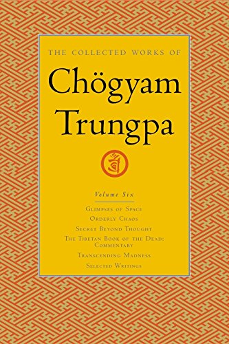 The Collected Works of Chögyam Trungpa, Volume 6: Glimpses of Space-Orderly Chaos-Secret Beyond Thought-The Tibetan Book