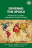 Dividing the spoils: Perspectives on military collections and the British empire (Studies in Imperialism Book 177) (English Edition)