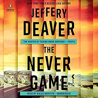 The Never Game                   Written by:                                                                                                                                 Jeffery Deaver                               Narrated by:                                                                                                                                 Kaleo Griffith                      Length: 11 hrs and 20 mins     Not rated yet     Overall 0.0