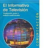 Informativo de televisión,El: Producción, guión y edición audiovisuales: 71 (COMUNICACIÓN)