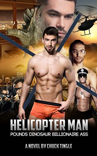 Helicopter Man Pounds Dinosaur Billionaire Ass (A Novel)
