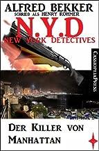 N.Y.D. - Der Killer von Manhattan (N.Y.D. - NEW YORK DETECTIVES) (Alfred Bekker Thriller 22) (German Edition)