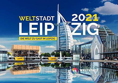 Kalender Leipzig 2021 - Weltstadt Leipzig - Die Welt zu Gast in Leipzig (DIN A3)