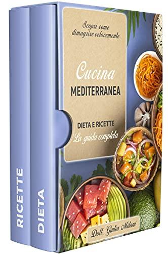CUCINA MEDITERRANEA: DIETA E RICETTE: la guida completa. Scopri come dimagrire velocemente.