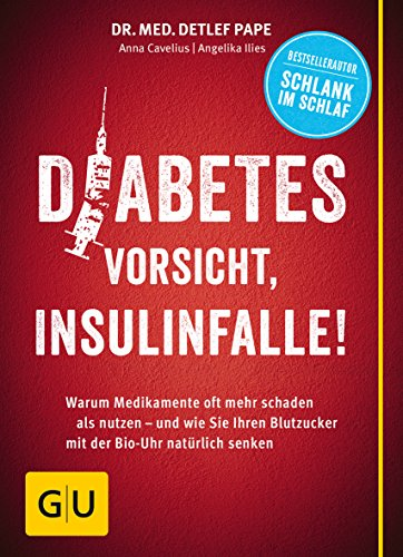 Diabetes: Vorsicht, Insulinfalle!: Warum Medikamente oft mehr schaden als nutzen - und wie Sie Ihren Blutzucker mit der Bio-Uhr natürlich senken (GU Einzeltitel Gesunde Ernährung)
