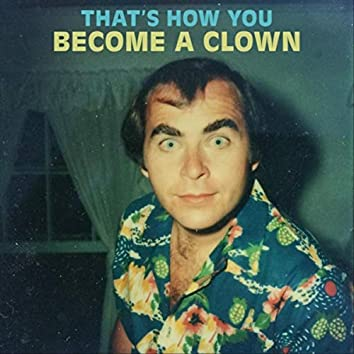 That's How You Become a Clown