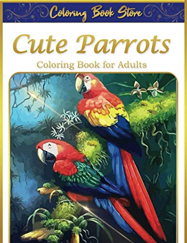 Cute Parrots Coloring Book for Adults: An Adults Parrots Coloring with Macaws, Cockatoos, Toucans In Forest and More with Golden Edition Cover