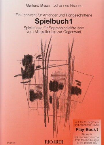Spielbuch 1: Ein Lehrwerk für Anfänger und Fortgeschrittene: Spielstücke für Sopranblockflöte solo vom Mittelalter bis zur Gegenwart