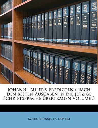 Tauler, J: Johann Tauler's Predigten: Nach den besten Ausgab: Nach Den Besten Ausgaben in Die Jetzige Schriftsprache Ubertragen.