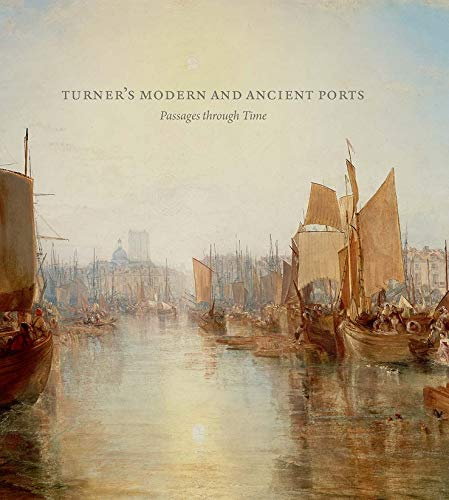 Turner's Modern and Ancient Ports: Passages through Time (for Frick Collection)