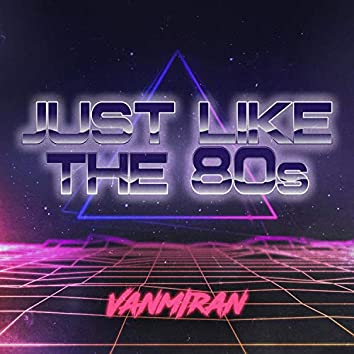 Just Like the 80s