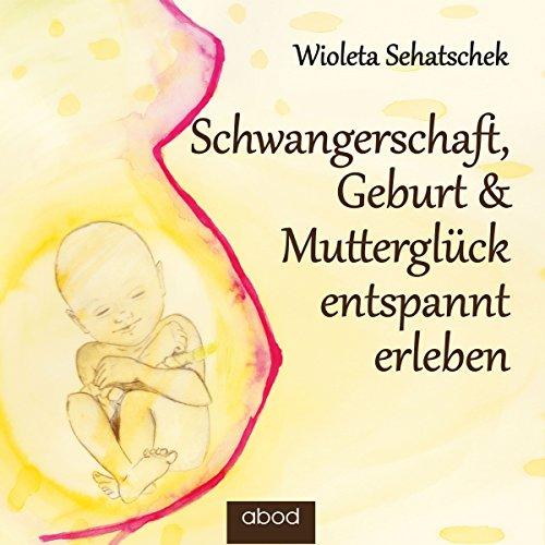 Schwangerschaft, Geburt & Mutterglück entspannt erleben Titelbild