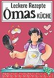 Leckere Rezepte aus Omas Küche: Das Kochbuch für Oma zum Selberschreiben mit Register und 100 Rezeptvorlagen zum Ausfüllen