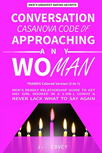 Conversation Casanova Code of Approaching Any Woman: Men's Deadly Relationship Guide to Get Any Girl Hooked in a 1-On-1 Convo & Never Lack What to Say Again (2-in-1) (TRAMDS Colored Version, Band 3)