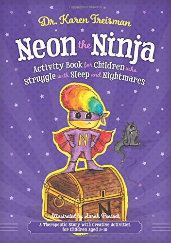 Neon the Ninja Activity Book for Children who Struggle with Sleep and Nightmares: A Therapeutic Story with Creative Activities for Children Aged 5-10 (Therapeutic Treasures Collection)