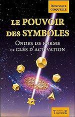 Le pouvoir des symboles - Ondes de forme et clés d'activation de Dominique Coquelle
