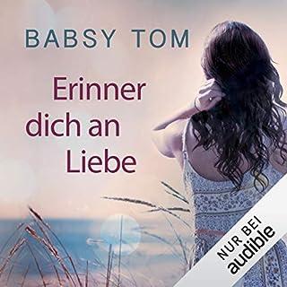 Erinner dich an Liebe                   Autor:                                                                                                                                 Babsy Tom                               Sprecher:                                                                                                                                 Sabina Godec                      Spieldauer: 7 Std. und 23 Min.     542 Bewertungen     Gesamt 4,3