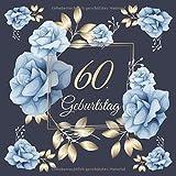 60. Geburtstag: Vintage Gästebuch Zum Ausfüllen - 60 Jahre Geschenkidee Zum Eintragen von Glückwünschen für das Geburtstagskind - Tolles Geschenk für ... Motiv: Blau Gold Rosen Blumen Floral