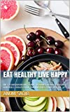 EAT HEALTHY LIVE HAPPY: DIET PLANS&WORKOUT PLANS TO LOWER BLOOD PRESSURE, CONTROLS CHOLESTEROL AND IMPROVES YOUR HEALTH. (English Edition)