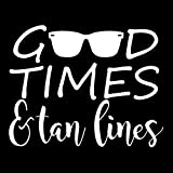 Good Times and Tan Lines Vinyl Decal Sticker | Cars Trucks Vans SUVs Windows Walls Cups Laptops | White | 5.5 Inch | KCD2422