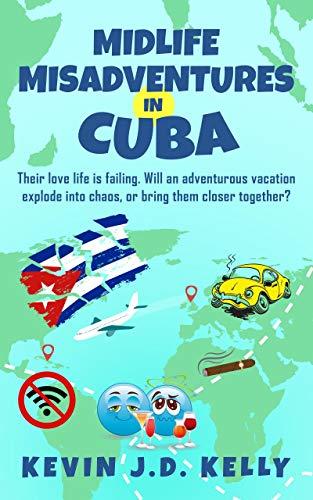 Midlife Misadventures in Cuba by Kelly, Kevin J. D.