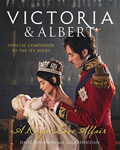 Victoria and Albert – A Royal Love Affair: Official companion to the ITV series (English Edition)
